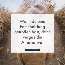 Wenn du eine Entscheidung getroffen hast, dann vergiss die Alternative!