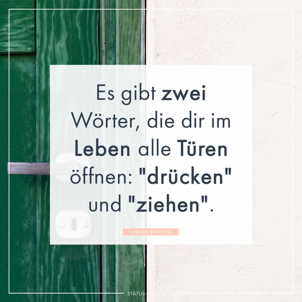 """Es gibt zwei Wörter, die dir im Leben alle Türen öffnen: """"drücken"""" und """"ziehen""""."""
