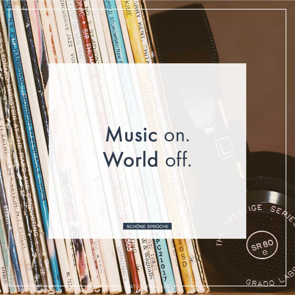 Music on. World off.