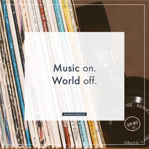 Music on. World off.